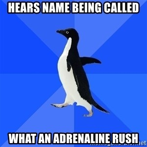 Socially Awkward Penguin - hears name being called what an adrenaline rush