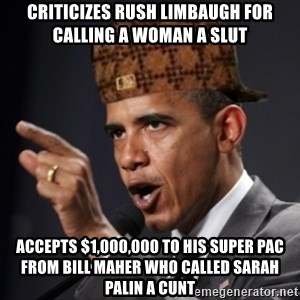 Scumbag Obama Claus - Criticizes Rush Limbaugh for calling a woman a slut Accepts $1,000,000 to his Super pac from bill maher who called sarah palin a cunt
