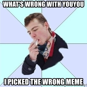 a great poet - what's wrong with youyou i picked the wrong meme