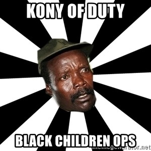 KONY 12 - Kony of duty black children ops