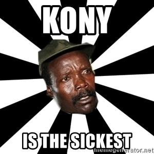 KONY 12 - KONY IS THE SICKEST
