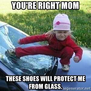 Angry Karate Girl - You're right Mom these shoes will protect me from glass.