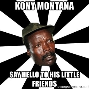 KONY 12 - kony montana say hello to his little friends