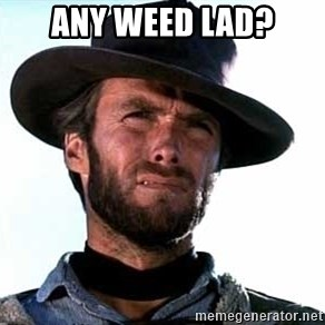Clint Eastwood - any weed lad?