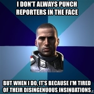 Blatant Commander Shepard - I don't always punch reporters in the face but when i do, it's because i'm tired of their disingenuous insinuations
