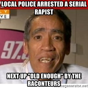 """Radio Voice Guy - Local police arrested a serial rapist next up """"old enough"""" by the raconteurs"""