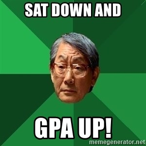 High Expectations Asian Father - sat down and gpa up!