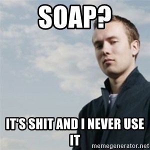 SMUG DHH - soap? IT'S SHIT AND I NEVER USE IT