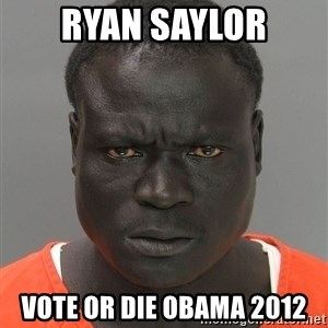 Jailnigger - Ryan saylor vote or die obama 2012
