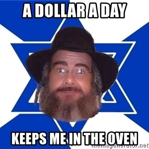 Advice Jew - a dollar a day keeps me in the oven
