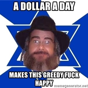 Advice Jew - a dollar a day makes this greedy fuck happy