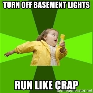 Chubby Bubbles Girl - turn off basement lights run like crap