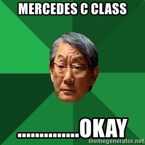 High Expectations Asian Father - mercedes c class ..............okay