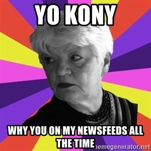 True Artistic Director - YO KONY WHY YOU ON MY NEWSFEEDS ALL THE TIME