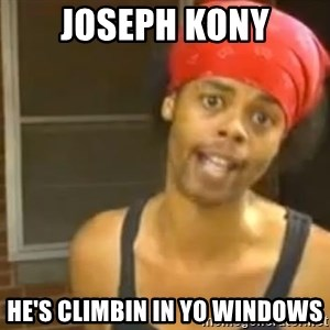 Antoine Dodson - Joseph kony He's climbin in yo windows