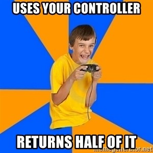 Annoying Gamer Kid - uses your controller returns half of it