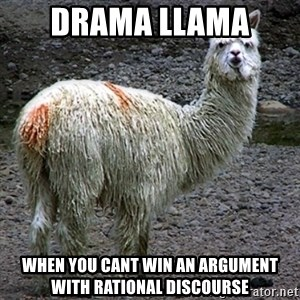 Drama Llama - Drama llama  when you cant win an argument with rational discourse