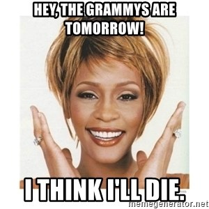 Whitney Houston - hey, the grammys are tomorrow! i think i'll die.