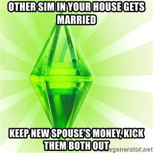 Sims - other sim in your house gets married keep new spouse's money, kick them both out
