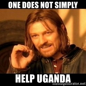 Does not simply walk into mordor Boromir  - one does not simply help uganda