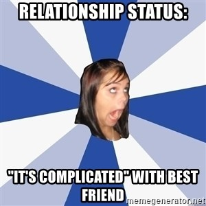 "Annoying Facebook Girl - relationship status: ""it's complicated"" with best friend"