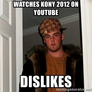 Scumbag Steve - watches kony 2012 on youtube dislikes
