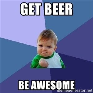 Success Kid - GET BEER BE AWESOME