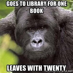 Grad Student Gorilla - GOes to Library for One Book Leaves with Twenty