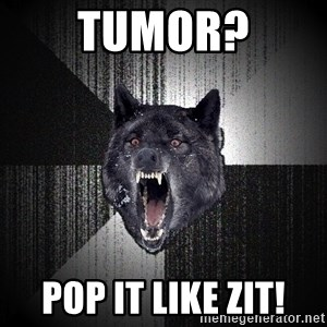 Insanity Wolf - TUMOR? POP IT LIKE ZIT!