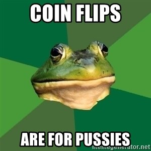 Foul Bachelor Frog - COIN FLIPS ARE FOR PUSSIES