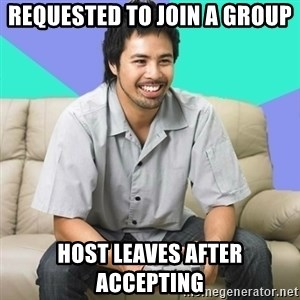 Nice Gamer Gary - requested to join a group host leaves after accepting