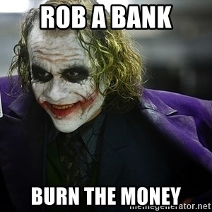 joker - ROB A BANK BURN THE MONEY