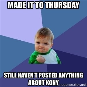 Success Kid - made it to thursday still haven't posted anything about kony