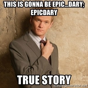 Neil Patrick Harris - this is gonna be Epic...dary; epicdary true story