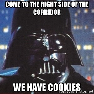 Darth Vader - COME TO THE RIGHT SIDE OF THE CORRIDOR WE HAVE COOKIES