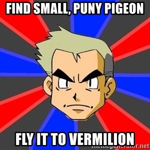 Professor Oak - Find small, puny PIGEON  fly it to vermilion