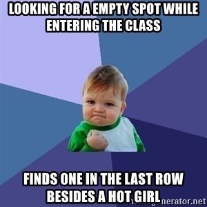 Success Kid - looking for a empty spot while entering the class finds one in the last row besides a hot girl