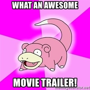 Slowpoke - WHAT AN AWESOME MOVIE TRAILER!