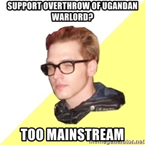 Hipster Mikey - Support Overthrow of Ugandan warlord? Too mainstream