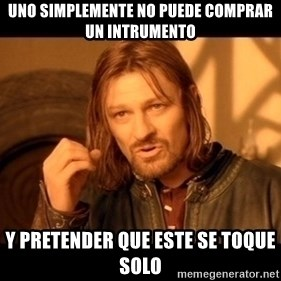 Lord Of The Rings Boromir One Does Not Simply Mordor - Uno simplemente no puede comprar un intrumento y pretender que este se toque solo