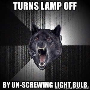 Insanity Wolf - Turns lamp off by un-screwing light bulb