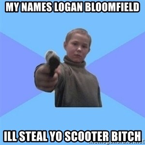 Gangster Matvey - my names logan bloomfield ill steal yo scooter bitch