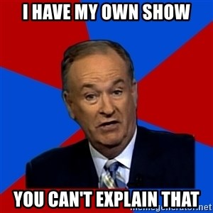 Bill O'Reilly Proves God - i have my own show you can't explain that