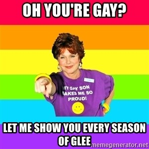 Over Enthusiastic Pflag Mother - oh you're gay? lET ME SHOW YOU EVERY SEASON OF GLEE