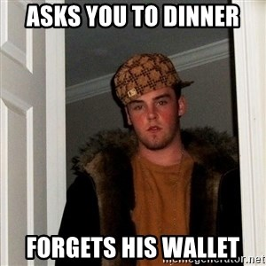Scumbag Steve - asks you to dinner forgets his wallet
