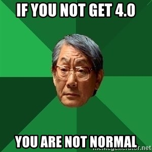 High Expectations Asian Father - if you not get 4.0 you are not normal