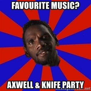 Jurrahcaine - Favourite Music? AXWELL & KNIFE PARTY