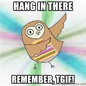 Advice Owl - hang in there remember, tgif!