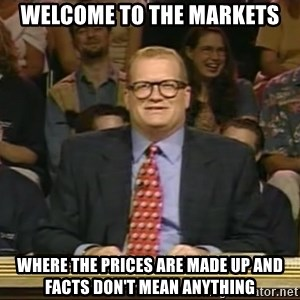 DrewCarey - Welcome to the markets where the prices are made up and facts don't mean anything