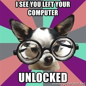 Typical_Foureyes - I see you left Your Computer Unlocked